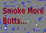 Smoke More Butts
